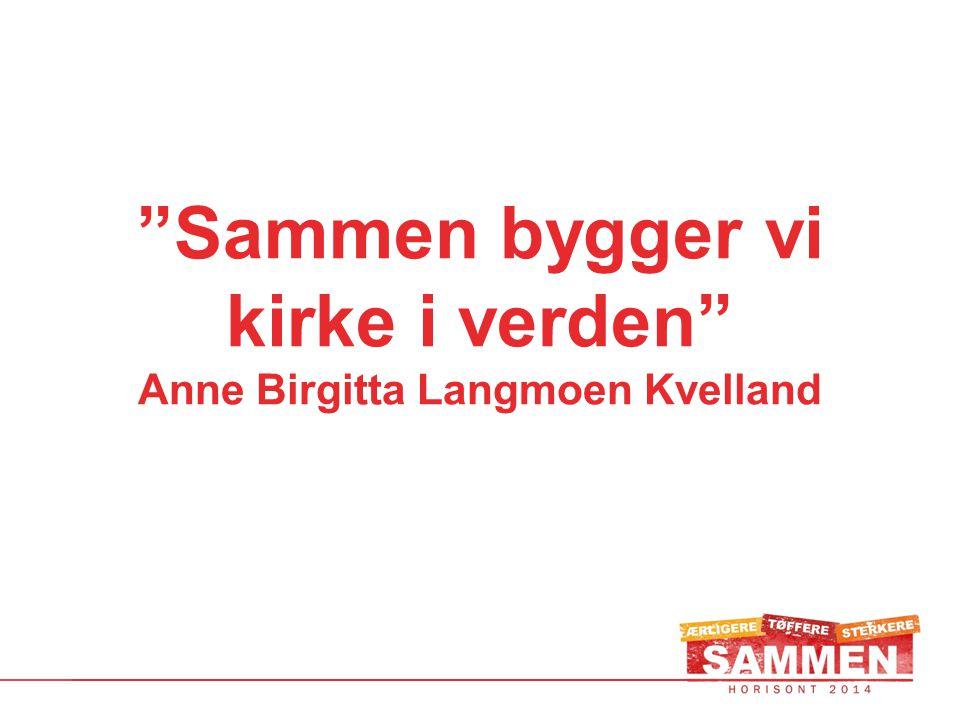 """""""Sammen bygger vi kirke i verden"""" Anne Birgitta Langmoen Kvelland"""