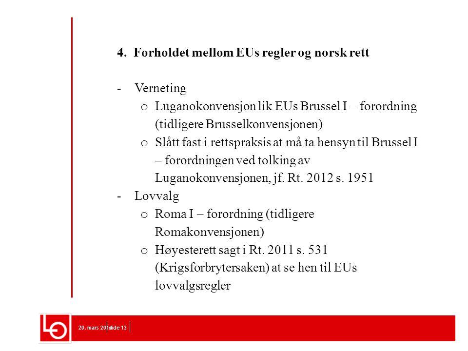 20. mars 2014side 13 4. Forholdet mellom EUs regler og norsk rett -Verneting o Luganokonvensjon lik EUs Brussel I – forordning (tidligere Brusselkonve
