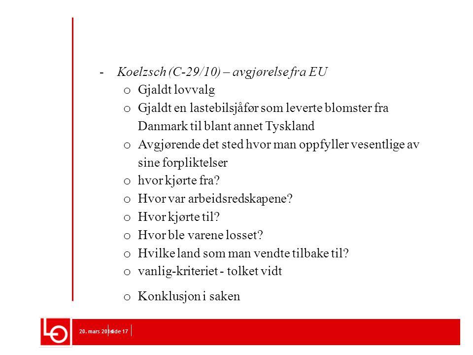 20. mars 2014side 17 -Koelzsch (C-29/10) – avgjørelse fra EU o Gjaldt lovvalg o Gjaldt en lastebilsjåfør som leverte blomster fra Danmark til blant an