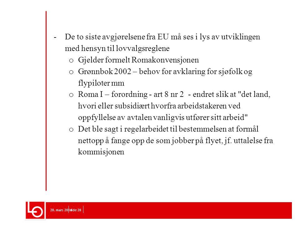 20. mars 2014side 20 -De to siste avgjørelsene fra EU må ses i lys av utviklingen med hensyn til lovvalgsreglene o Gjelder formelt Romakonvensjonen o