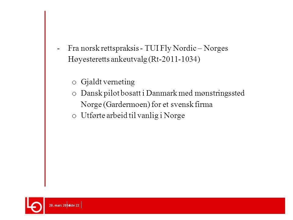 20. mars 2014side 22 -Fra norsk rettspraksis - TUI Fly Nordic – Norges Høyesteretts ankeutvalg (Rt-2011-1034) o Gjaldt verneting o Dansk pilot bosatt
