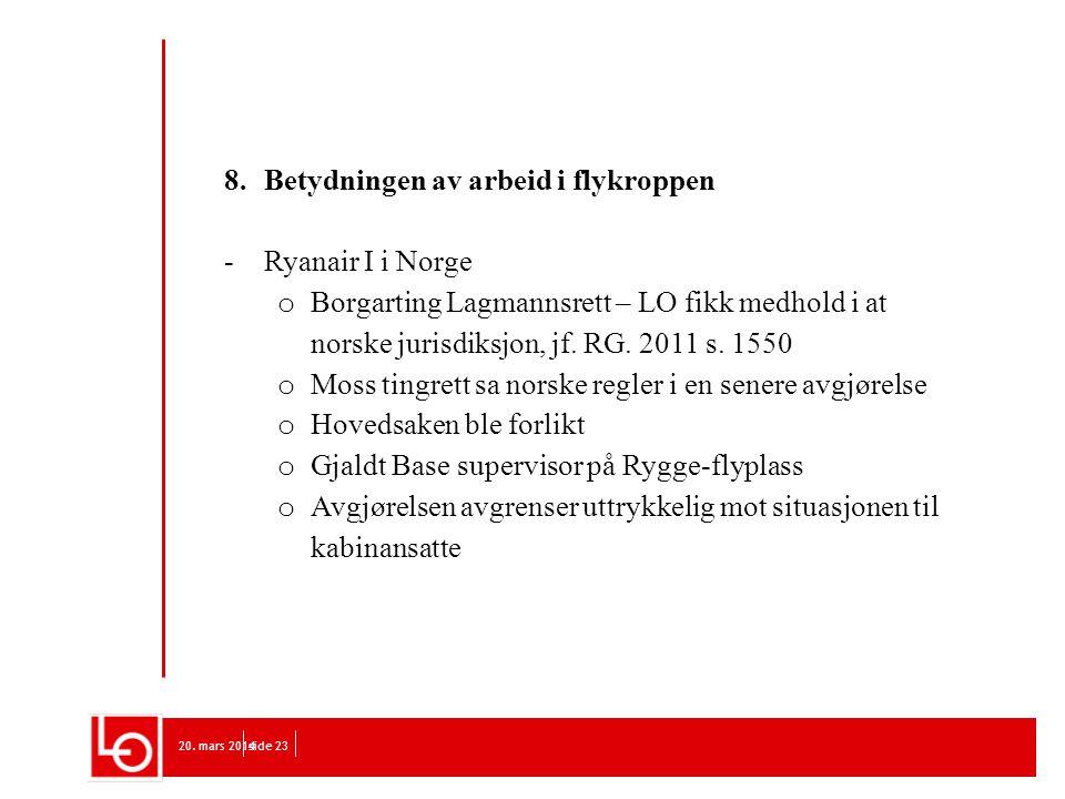 20. mars 2014side 23 8. Betydningen av arbeid i flykroppen -Ryanair I i Norge o Borgarting Lagmannsrett – LO fikk medhold i at norske jurisdiksjon, jf