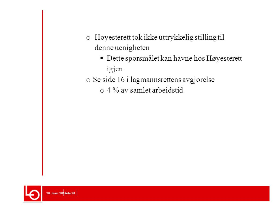 20. mars 2014side 28 o Høyesterett tok ikke uttrykkelig stilling til denne uenigheten  Dette spørsmålet kan havne hos Høyesterett igjen o Se side 16