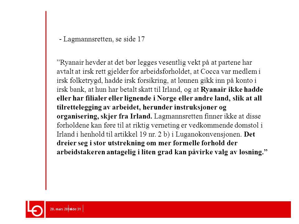 """20. mars 2014side 31 - Lagmannsretten, se side 17 """"Ryanair hevder at det bør legges vesentlig vekt på at partene har avtalt at irsk rett gjelder for a"""