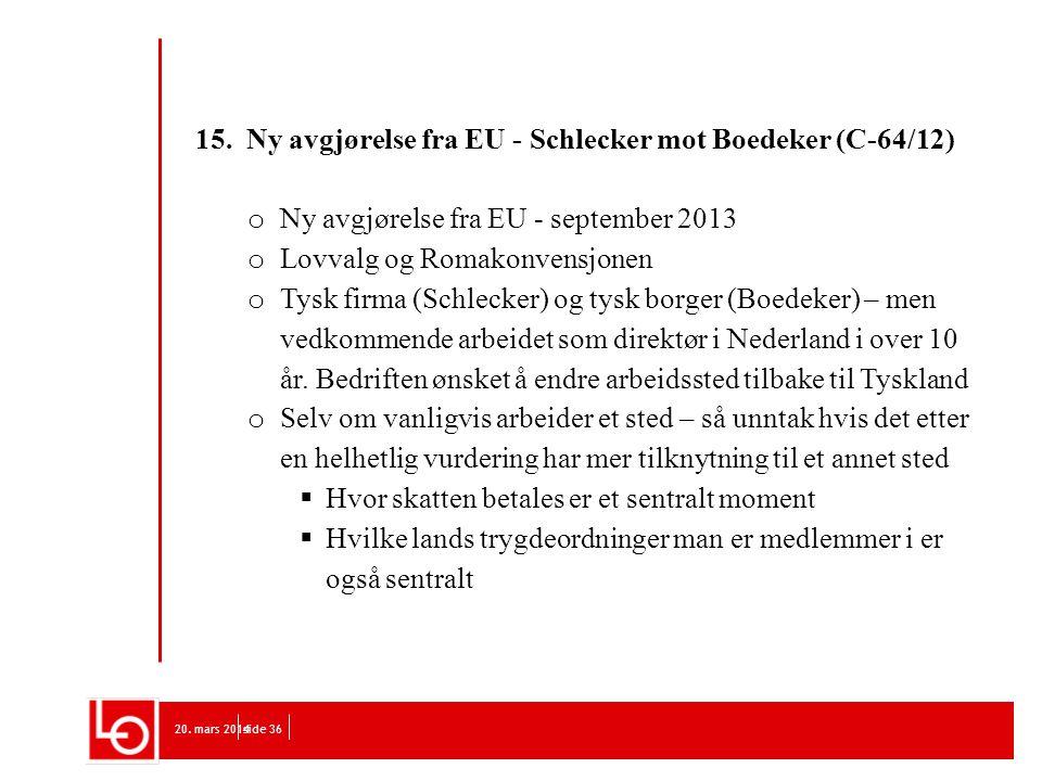 20. mars 2014side 36 15. Ny avgjørelse fra EU - Schlecker mot Boedeker (C-64/12) o Ny avgjørelse fra EU - september 2013 o Lovvalg og Romakonvensjonen