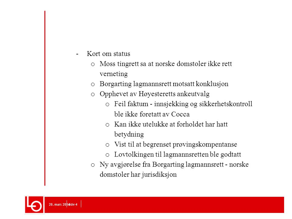 20. mars 2014side 4 -Kort om status o Moss tingrett sa at norske domstoler ikke rett verneting o Borgarting lagmannsrett motsatt konklusjon o Opphevet