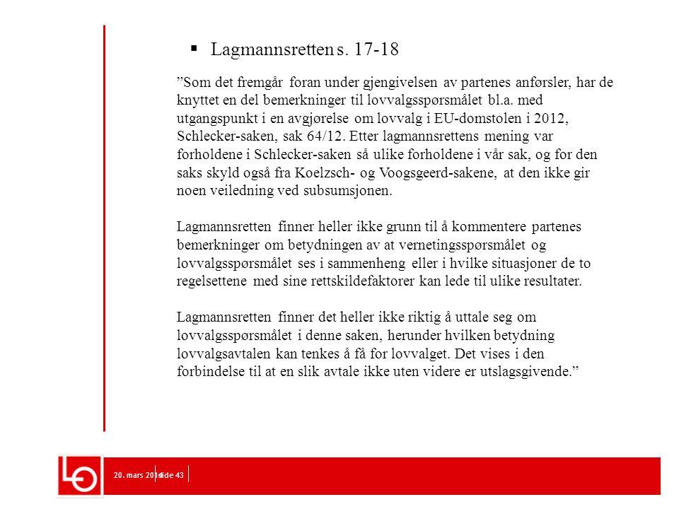 """20. mars 2014side 43  Lagmannsretten s. 17-18 """"Som det fremgår foran under gjengivelsen av partenes anførsler, har de knyttet en del bemerkninger til"""