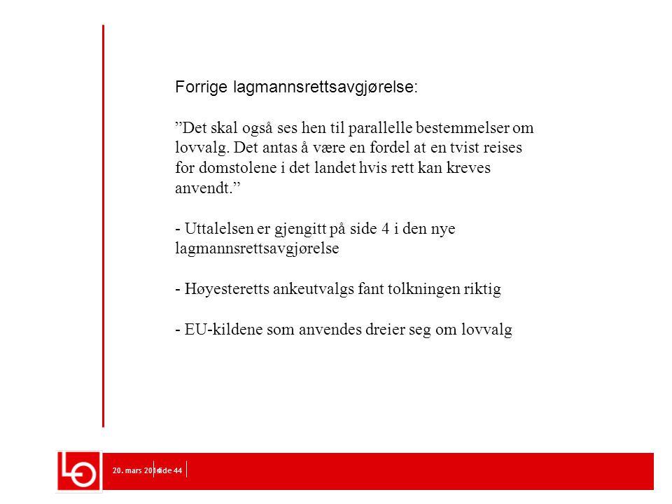 """20. mars 2014side 44 Forrige lagmannsrettsavgjørelse: """"Det skal også ses hen til parallelle bestemmelser om lovvalg. Det antas å være en fordel at en"""