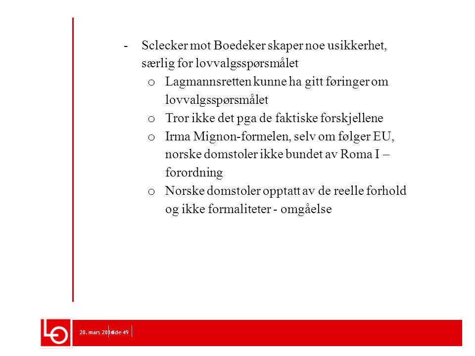 20. mars 2014side 49 -Sclecker mot Boedeker skaper noe usikkerhet, særlig for lovvalgsspørsmålet o Lagmannsretten kunne ha gitt føringer om lovvalgssp