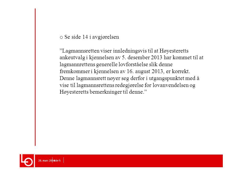 """20. mars 2014side 5 o Se side 14 i avgjørelsen """"Lagmannsretten viser innledningsvis til at Høyesteretts ankeutvalg i kjennelsen av 5. desember 2013 ha"""