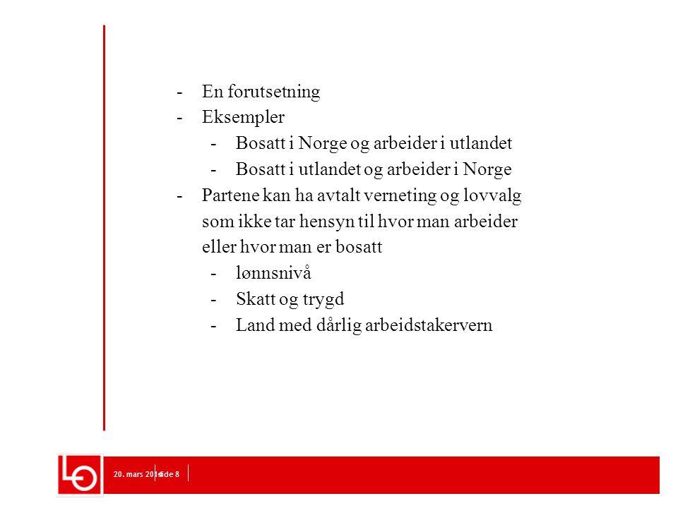 20. mars 2014side 8 -En forutsetning -Eksempler -Bosatt i Norge og arbeider i utlandet -Bosatt i utlandet og arbeider i Norge -Partene kan ha avtalt v