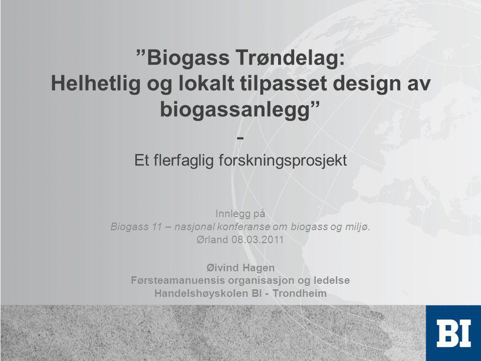 """""""Biogass Trøndelag: Helhetlig og lokalt tilpasset design av biogassanlegg"""" - Et flerfaglig forskningsprosjekt Innlegg på Biogass 11 – nasjonal konfera"""