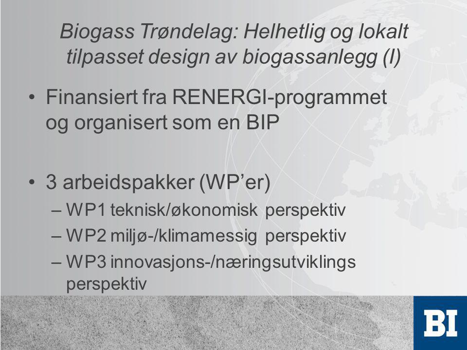 Biogass Trøndelag: Helhetlig og lokalt tilpasset design av biogassanlegg (I) •Finansiert fra RENERGI-programmet og organisert som en BIP •3 arbeidspak