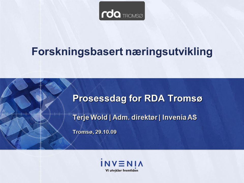 Prosessdag for RDA Tromsø Terje Wold | Adm. direktør | Invenia AS Tromsø, 29.10.09 Forskningsbasert næringsutvikling