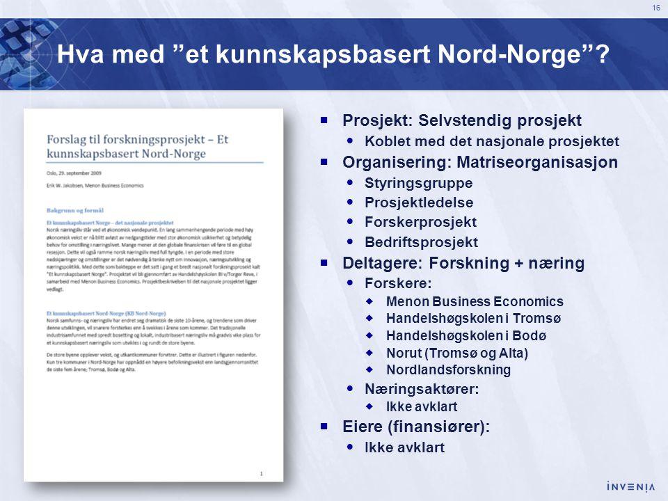 """16 Hva med """"et kunnskapsbasert Nord-Norge""""?  Prosjekt: Selvstendig prosjekt  Koblet med det nasjonale prosjektet  Organisering: Matriseorganisasjon"""