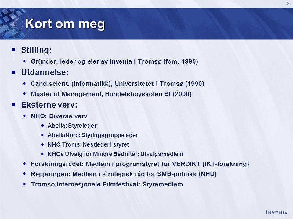 3 Kort om meg  Stilling:  Gründer, leder og eier av Invenia i Tromsø (fom. 1990)  Utdannelse:  Cand.scient. (informatikk), Universitetet i Tromsø