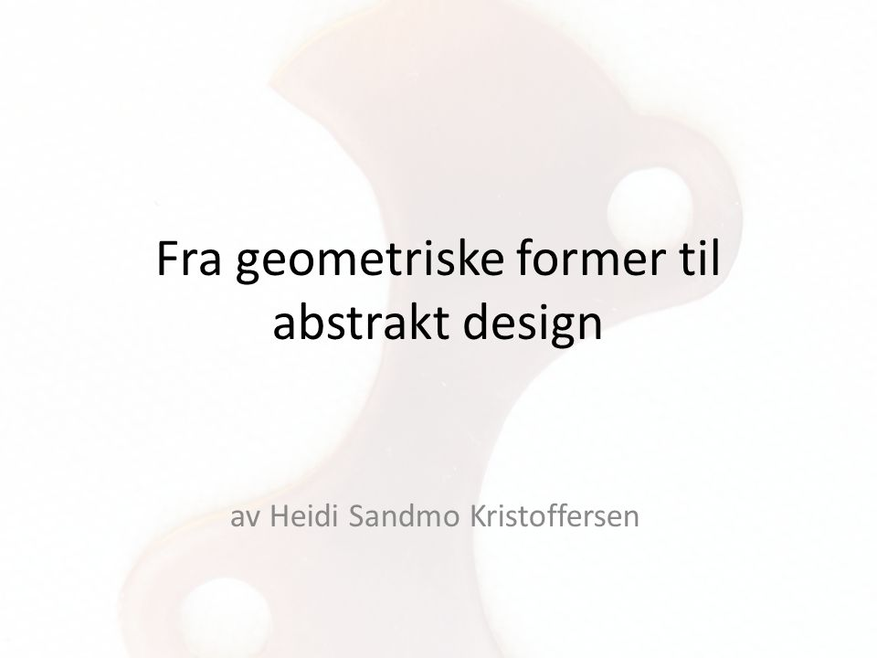 Fra geometriske former til abstrakt design av Heidi Sandmo Kristoffersen