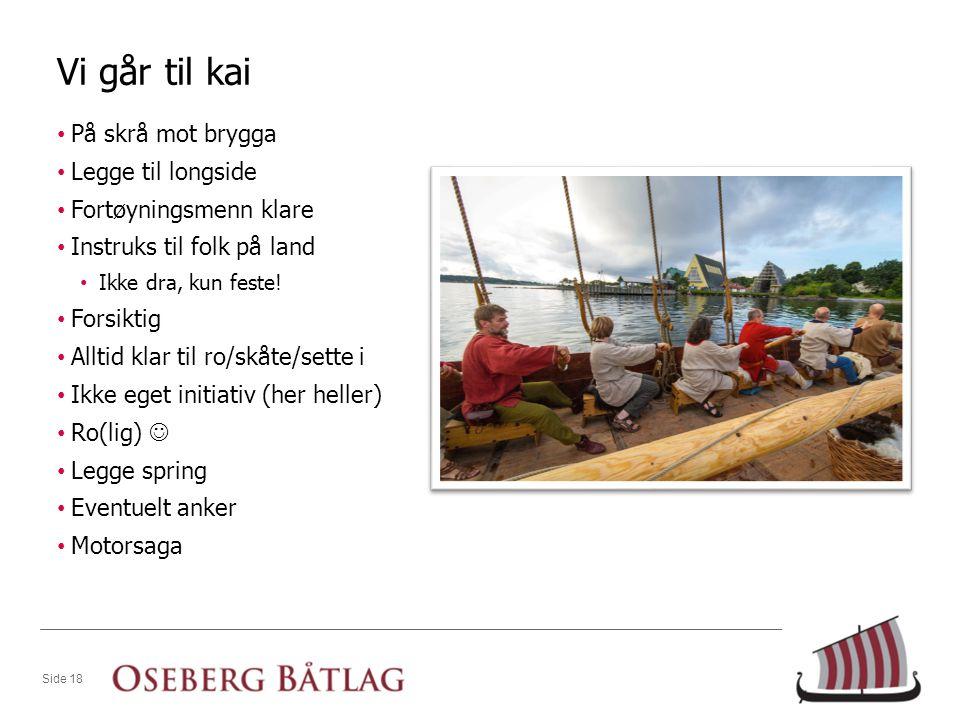 Vi går til kai • På skrå mot brygga • Legge til longside • Fortøyningsmenn klare • Instruks til folk på land • Ikke dra, kun feste.