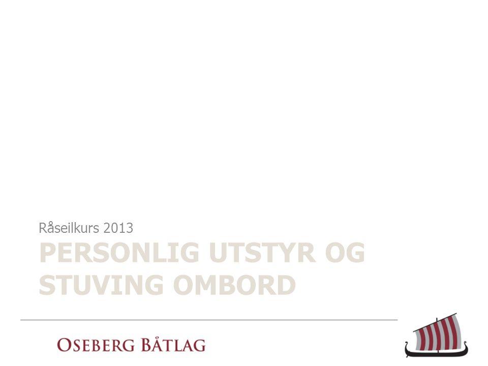 PERSONLIG UTSTYR OG STUVING OMBORD Råseilkurs 2013