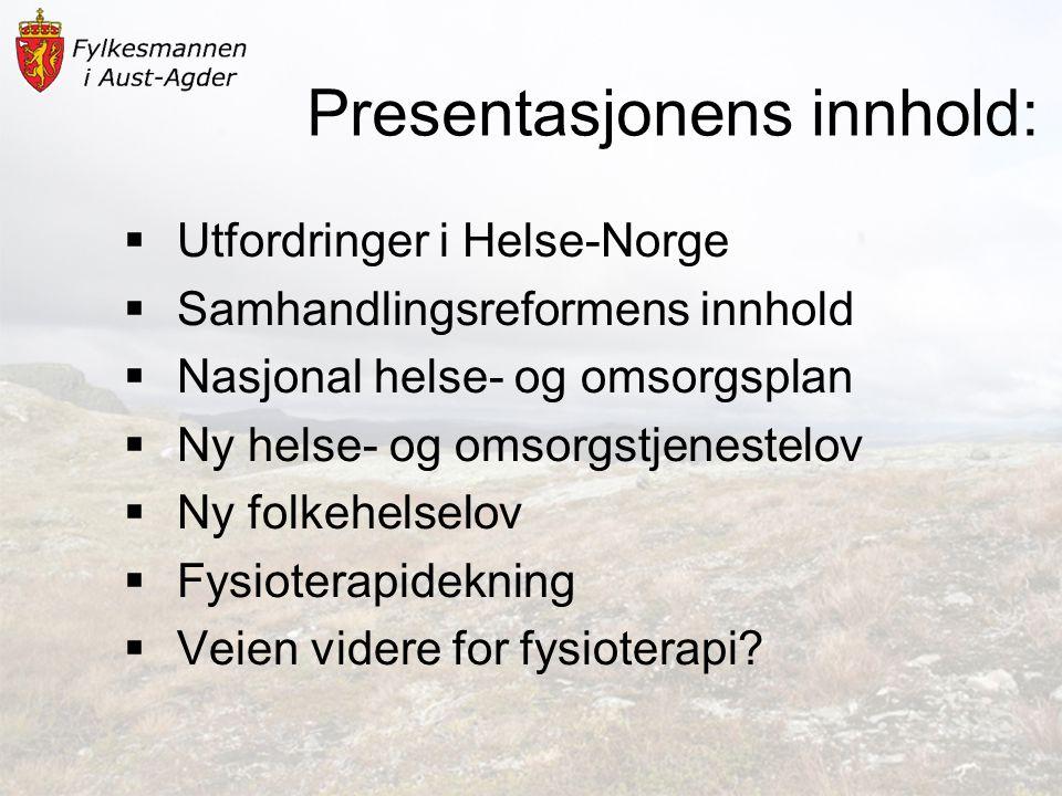 Presentasjonens innhold:  Utfordringer i Helse-Norge  Samhandlingsreformens innhold  Nasjonal helse- og omsorgsplan  Ny helse- og omsorgstjenestel