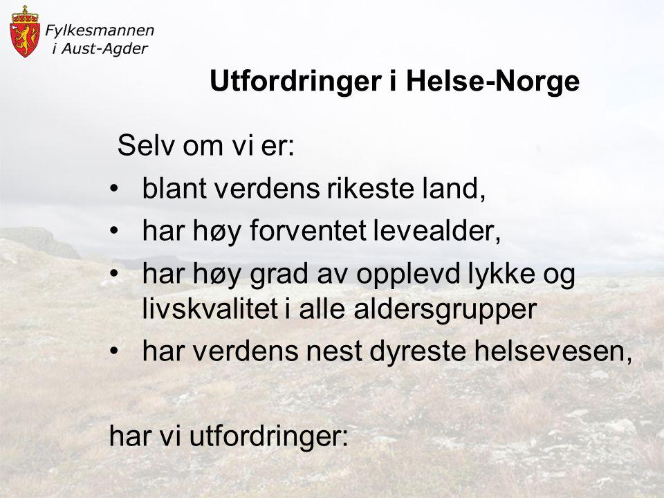 Utfordringer i Helse-Norge Selv om vi er: •blant verdens rikeste land, •har høy forventet levealder, •har høy grad av opplevd lykke og livskvalitet i