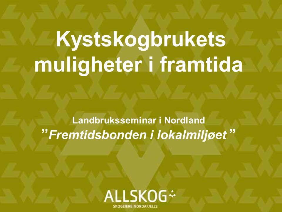 Kystskogbrukets muligheter i framtida Landbruksseminar i Nordland Fremtidsbonden i lokalmiljøet