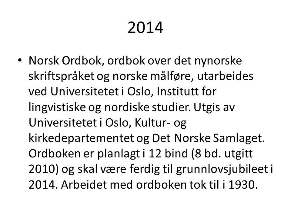 2014 • Norsk Ordbok, ordbok over det nynorske skriftspråket og norske målføre, utarbeides ved Universitetet i Oslo, Institutt for lingvistiske og nord