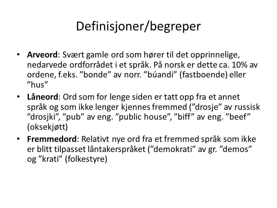 Definisjoner/begreper • Arveord: Svært gamle ord som hører til det opprinnelige, nedarvede ordforrådet i et språk. På norsk er dette ca. 10% av ordene