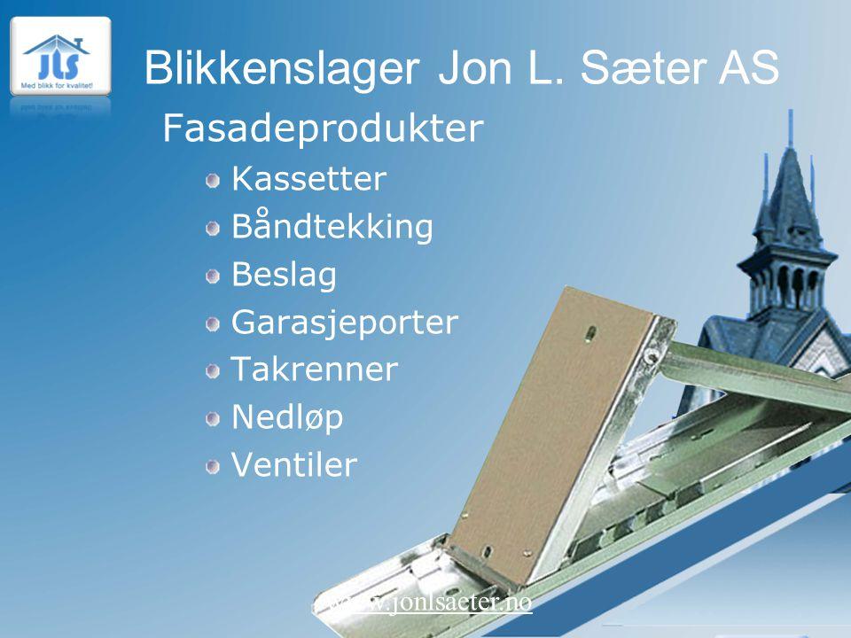 Blikkenslager Jon L. Sæter AS www.jonlsaeter.no Fasadeprodukter Kassetter Båndtekking Beslag Garasjeporter Takrenner Nedløp Ventiler
