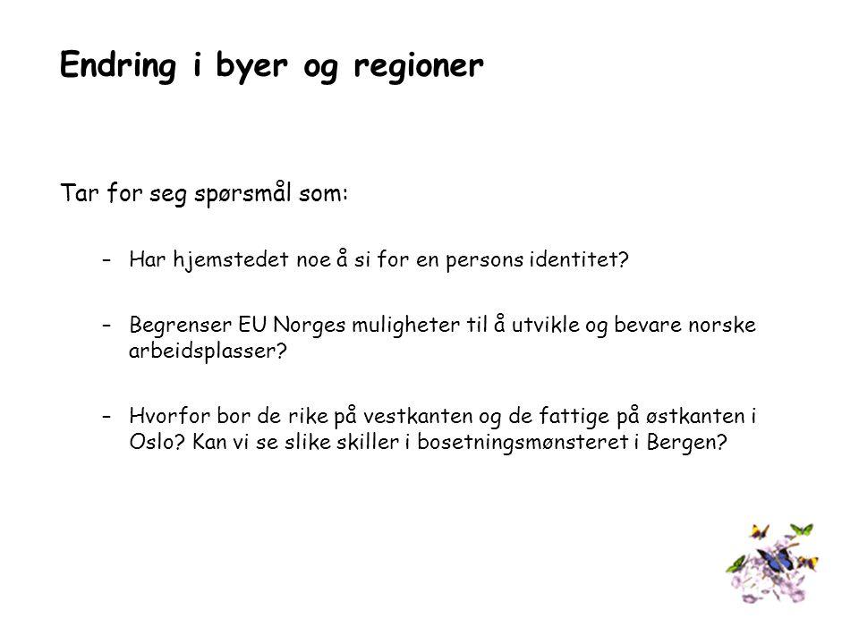 Endring i byer og regioner Tar for seg spørsmål som: –Har hjemstedet noe å si for en persons identitet? –Begrenser EU Norges muligheter til å utvikle