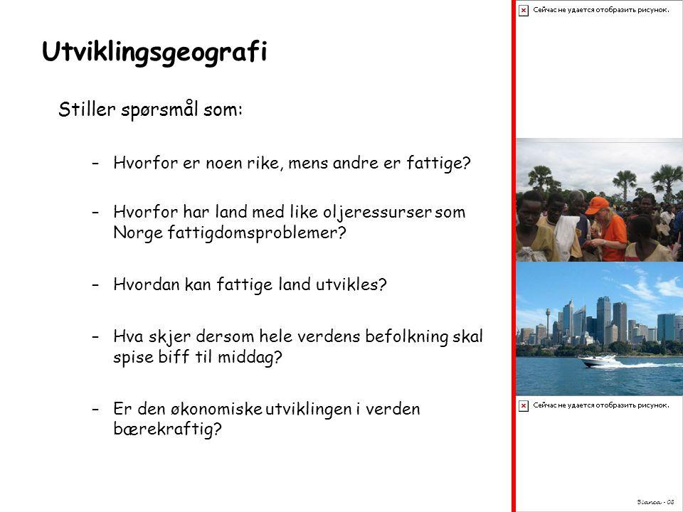 Utviklingsgeografi Stiller spørsmål som: –Hvorfor er noen rike, mens andre er fattige.