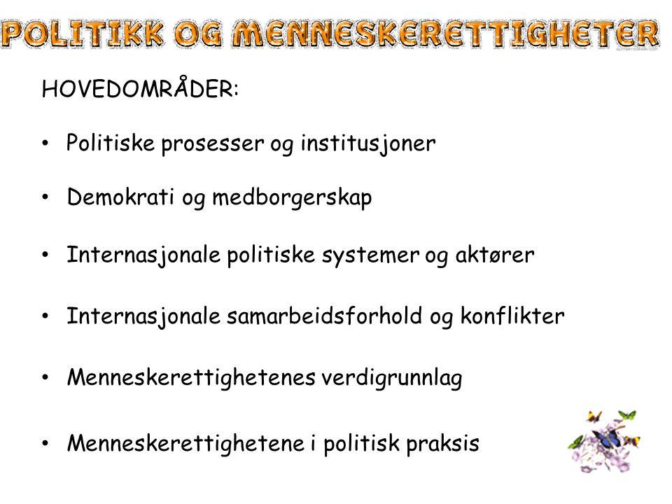 HOVEDOMRÅDER: • Politiske prosesser og institusjoner • Demokrati og medborgerskap • Internasjonale politiske systemer og aktører • Internasjonale sama