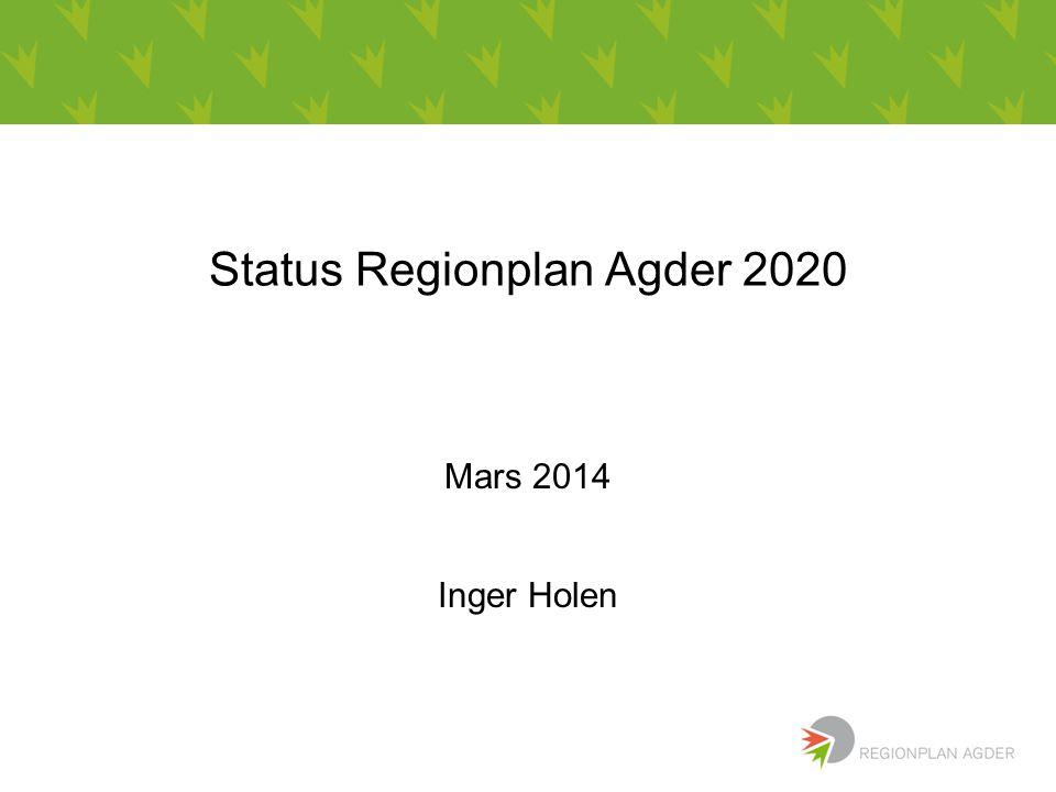Status Regionplan Agder 2020 Mars 2014 Inger Holen