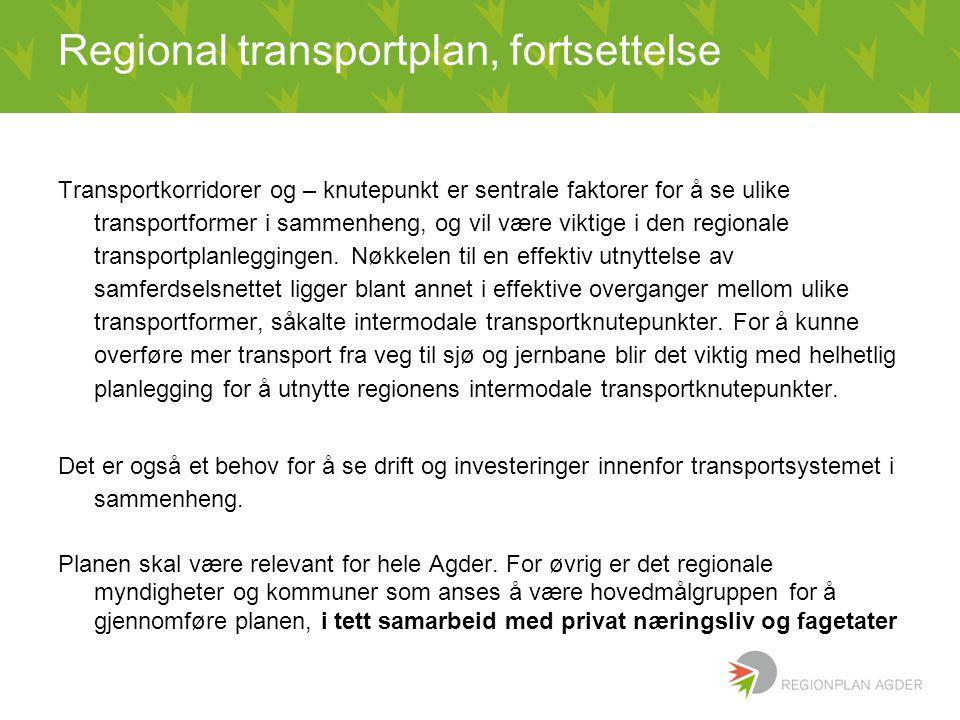 Regional transportplan, fortsettelse Transportkorridorer og – knutepunkt er sentrale faktorer for å se ulike transportformer i sammenheng, og vil være viktige i den regionale transportplanleggingen.