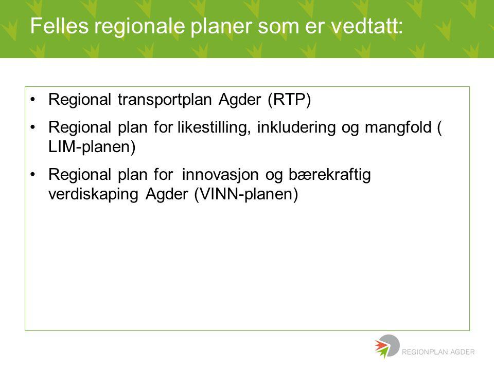 Felles regionale planer som er vedtatt: •Regional transportplan Agder (RTP) •Regional plan for likestilling, inkludering og mangfold ( LIM-planen) •Regional plan for innovasjon og bærekraftig verdiskaping Agder (VINN-planen)