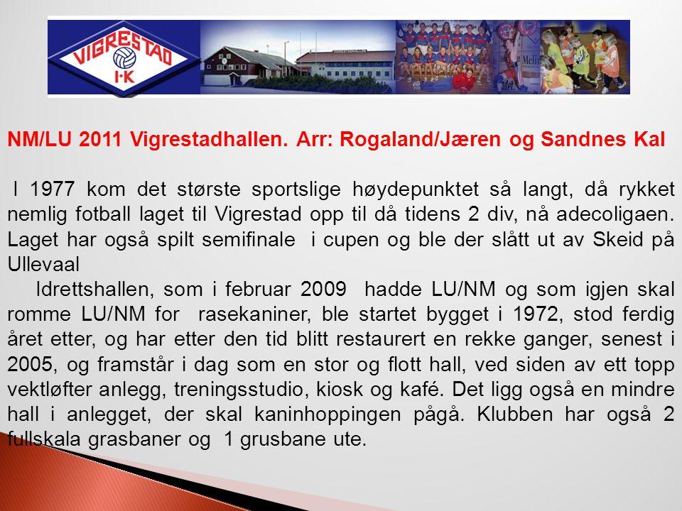 NM/LU 2011 Vigrestadhallen. Arr: Rogaland/Jæren og Sandnes Kal I 1977 kom det største sportslige høydepunktet så langt, då rykket nemlig fotball laget