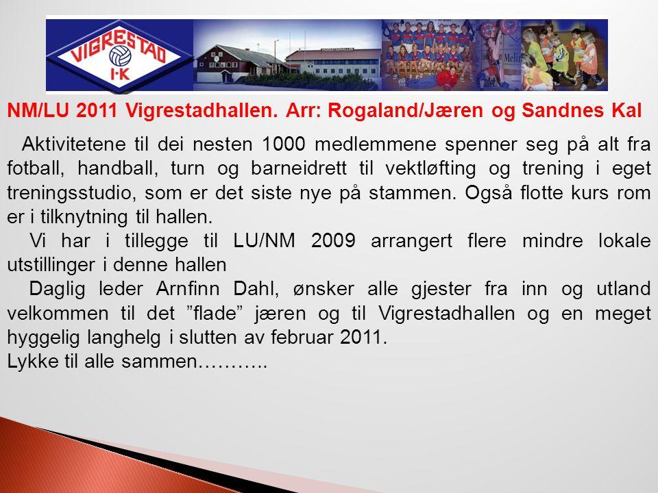 NM/LU 2011 Vigrestadhallen. Arr: Rogaland/Jæren og Sandnes Kal Aktivitetene til dei nesten 1000 medlemmene spenner seg på alt fra fotball, handball, t