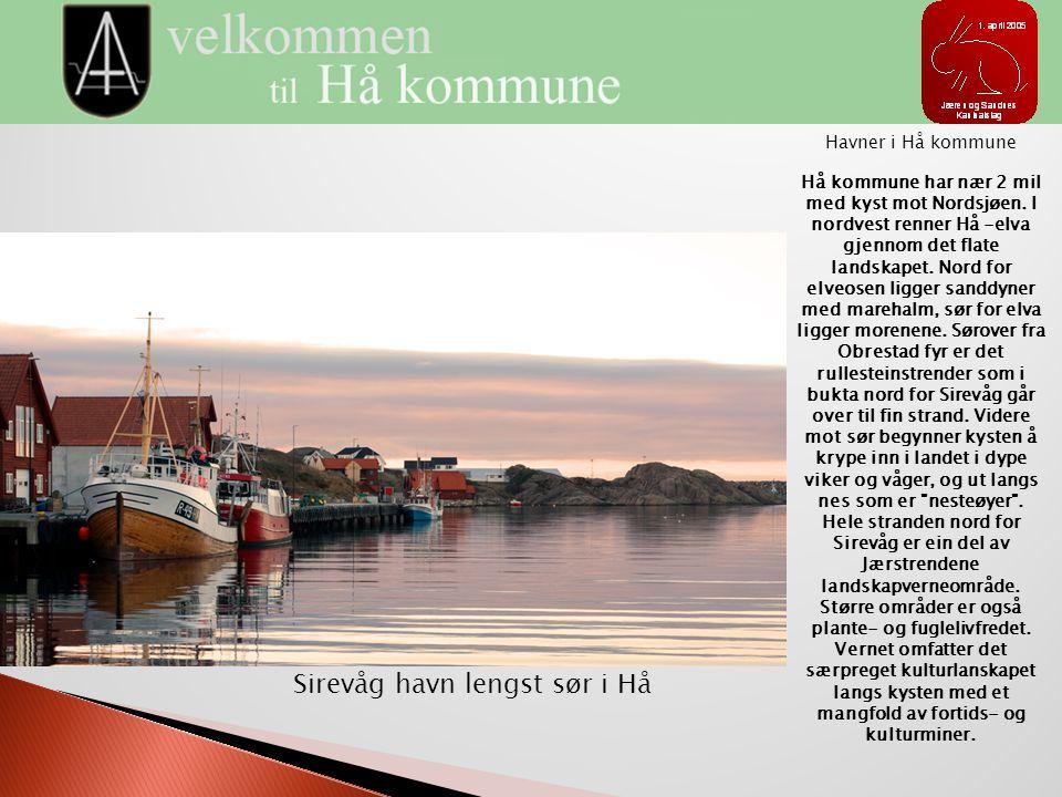 Sirevåg havn lengst sør i Hå Havner i Hå kommune Hå kommune har nær 2 mil med kyst mot Nordsjøen. I nordvest renner Hå -elva gjennom det flate landska