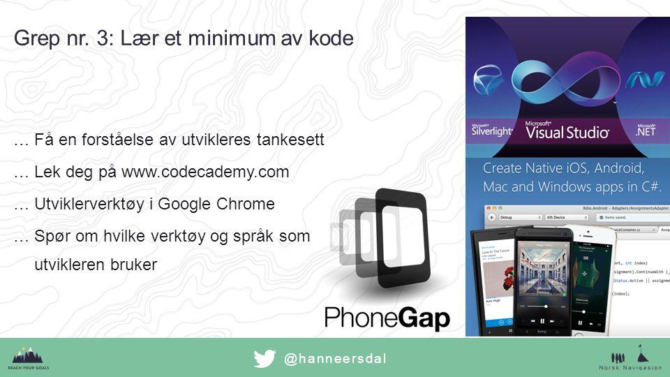 @hanneersdal …Få en forståelse av utvikleres tankesett …Lek deg på www.codecademy.com …Utviklerverktøy i Google Chrome …Spør om hvilke verktøy og språ