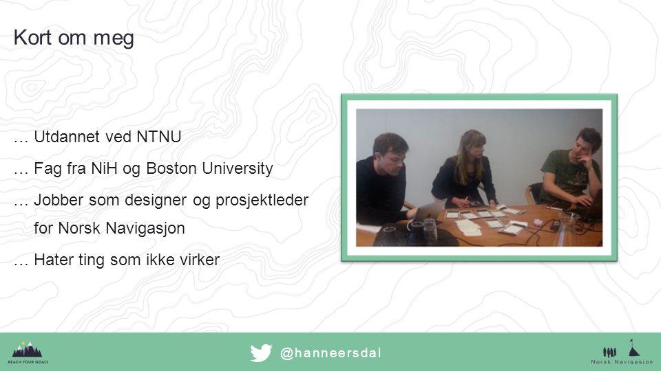 @hanneersdal Kort om meg …Utdannet ved NTNU …Fag fra NiH og Boston University …Jobber som designer og prosjektleder for Norsk Navigasjon …Hater ting som ikke virker
