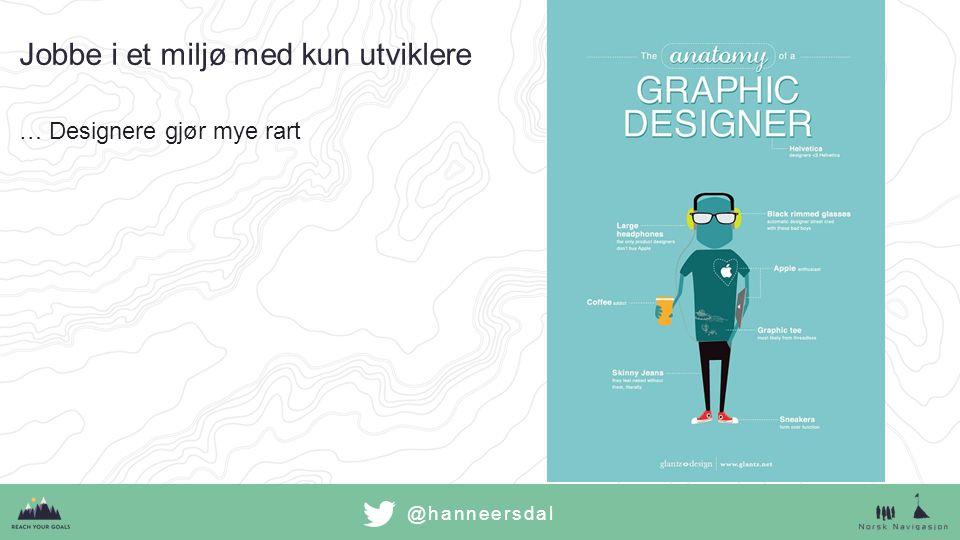 @hanneersdal Jobbe i et miljø med kun utviklere …Designere gjør mye rart