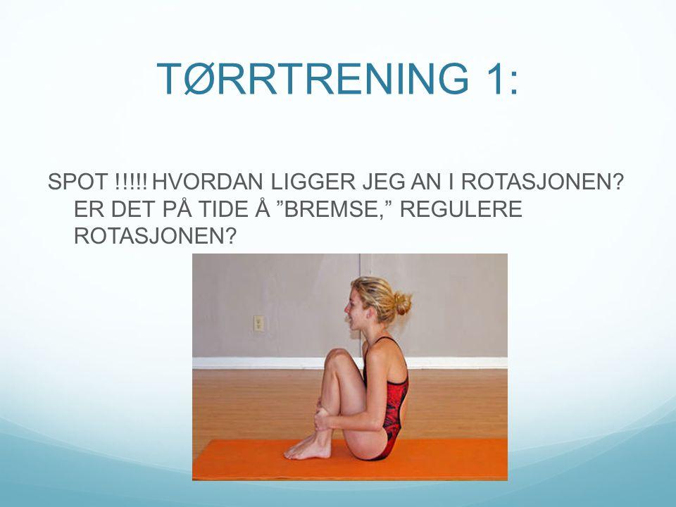 """TØRRTRENING 1: SPOT !!!!! HVORDAN LIGGER JEG AN I ROTASJONEN? ER DET PÅ TIDE Å """"BREMSE,"""" REGULERE ROTASJONEN?"""