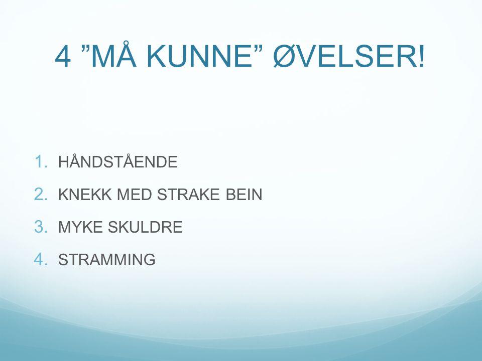 """4 """"MÅ KUNNE"""" ØVELSER! 1. HÅNDSTÅENDE 2. KNEKK MED STRAKE BEIN 3. MYKE SKULDRE 4. STRAMMING"""