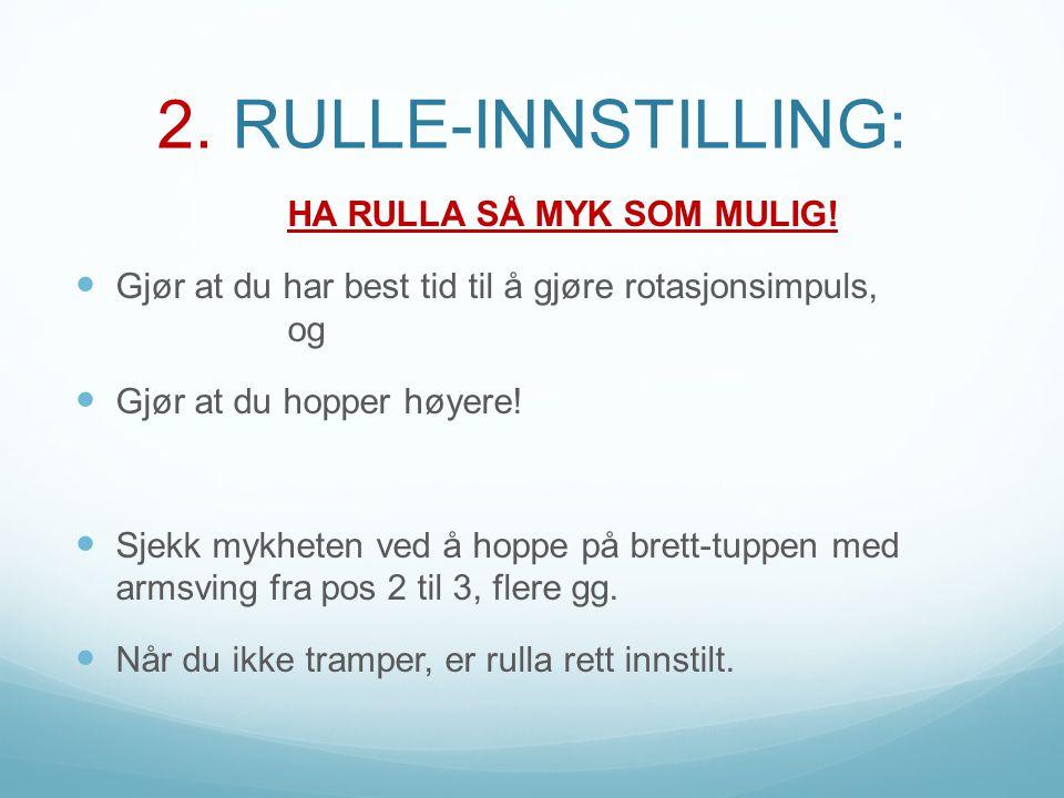 2. RULLE-INNSTILLING: HA RULLA SÅ MYK SOM MULIG!  Gjør at du har best tid til å gjøre rotasjonsimpuls, og  Gjør at du hopper høyere!  Sjekk mykhete