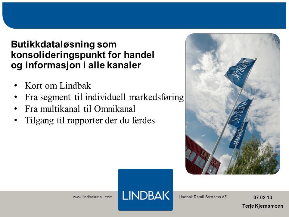Lindbak Retail Systems ASwww.lindbakretail.com Butikkdataløsning som konsolideringspunkt for handel og informasjon i alle kanaler! 07.02.13 Terje Kjer