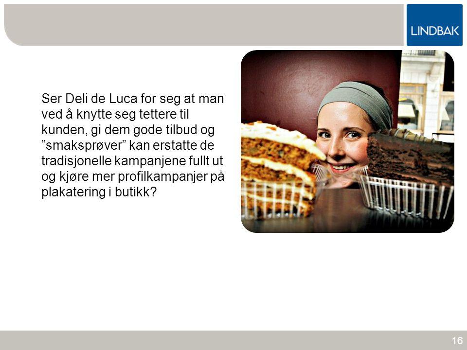 """www.lindbak.no Ser Deli de Luca for seg at man ved å knytte seg tettere til kunden, gi dem gode tilbud og """"smaksprøver"""" kan erstatte de tradisjonelle"""