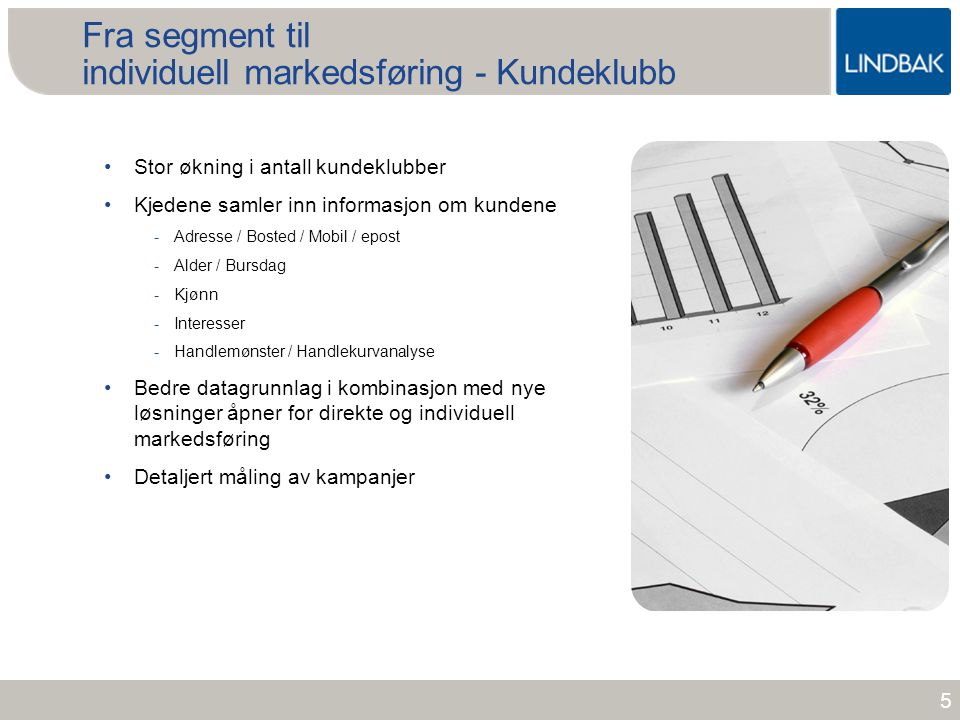 www.lindbak.no Fra segment til individuell markedsføring - Kundeklubb •Stor økning i antall kundeklubber •Kjedene samler inn informasjon om kundene -A