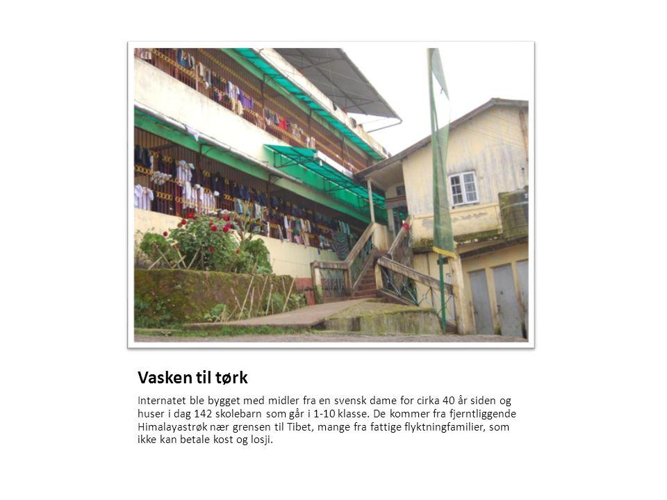 Vasken til tørk Internatet ble bygget med midler fra en svensk dame for cirka 40 år siden og huser i dag 142 skolebarn som går i 1-10 klasse. De komme