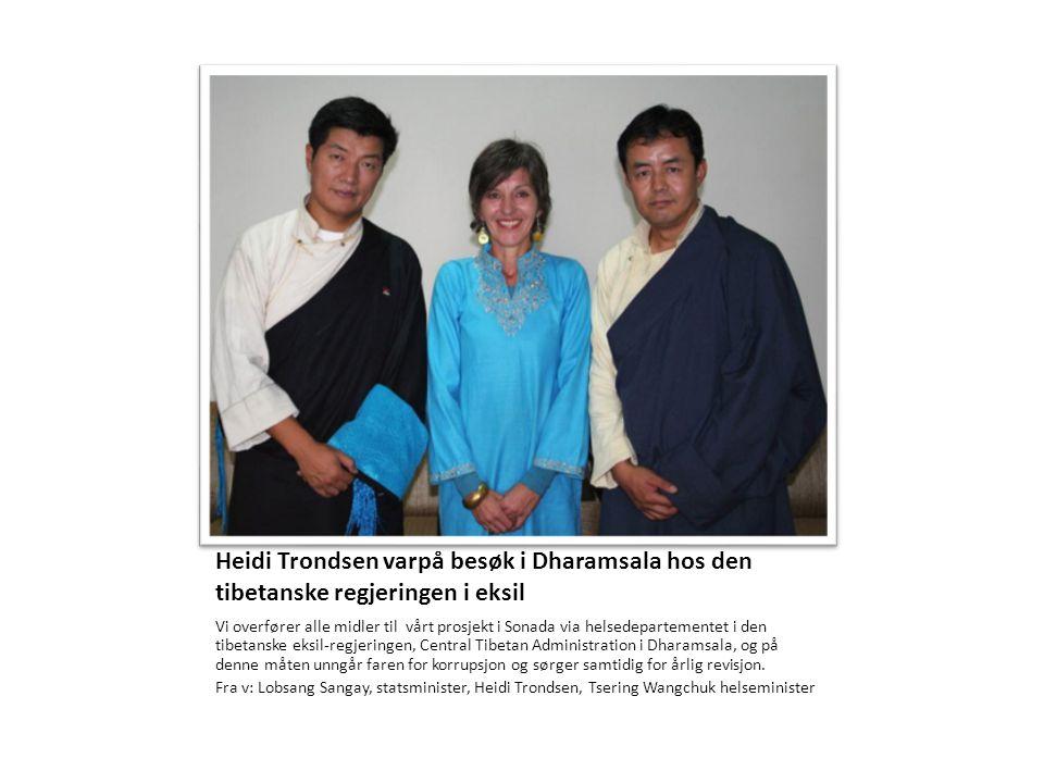 Heidi Trondsen varpå besøk i Dharamsala hos den tibetanske regjeringen i eksil Vi overfører alle midler til vårt prosjekt i Sonada via helsedepartemen