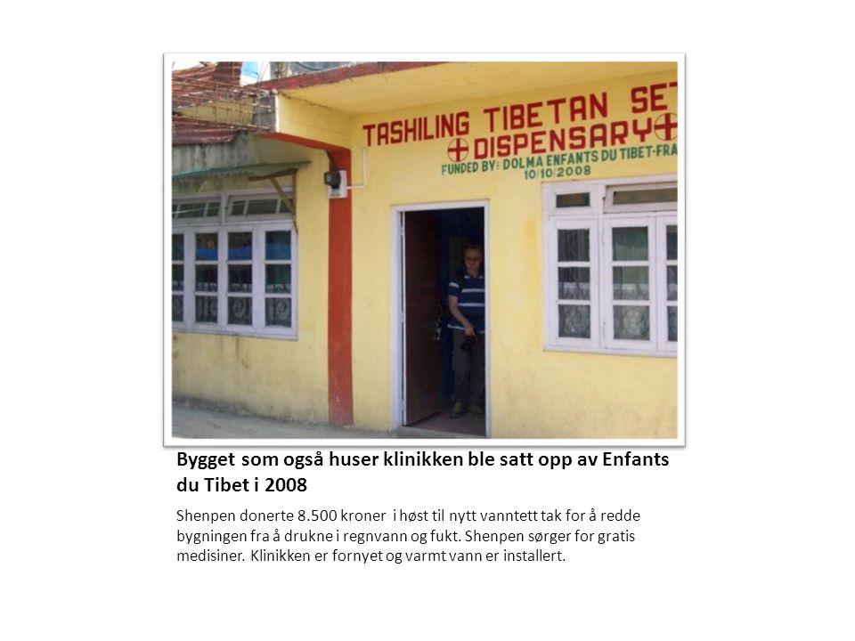 Bygget som også huser klinikken ble satt opp av Enfants du Tibet i 2008 Shenpen donerte 8.500 kroner i høst til nytt vanntett tak for å redde bygninge